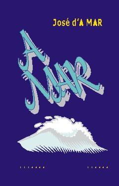 A MAR - José d´A Mar - Ediciones El Universal - 950-502-602-5