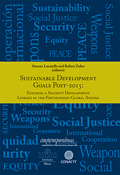 Sustainable development goals post 2015: ensuring a security development linkage in the forthcoming Global Agenda - Simone Lucatello - Robert Zuber - Instituto de Investigaciones Dr. José María Luis Mora - 9786079294786