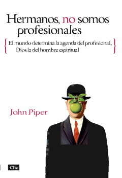 Hermanos, no somos profesionales - John Piper - Editorial CLIE - 9788482674643